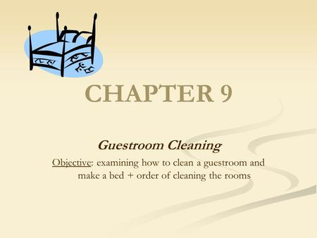 CHAPTER 9 Guestroom Cleaning Objective: examining how to clean a guestroom and make a bed + order of cleaning the rooms.