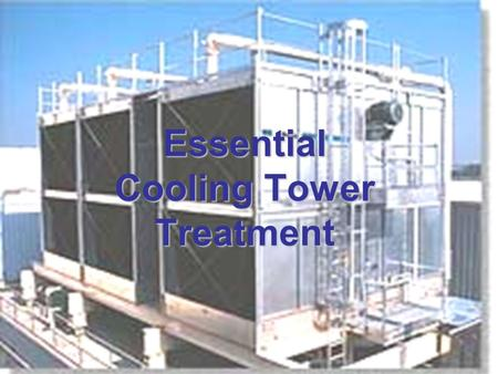 Essential Cooling Tower Treatment. Why Treat The Water? To Control Corrosion To Control Corrosion To Prevent Scale To Prevent Scale To Control Algae and.