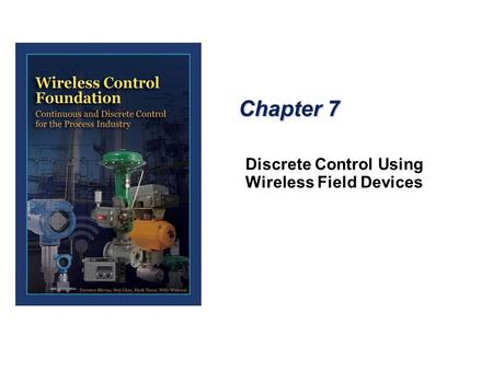 Chapter 7 Discrete Control Using Wireless Field Devices.