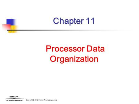 Copyright © 2002 Delmar Thomson Learning Chapter 11 Processor Data Organization.