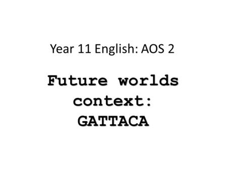 Future worlds context: GATTACA