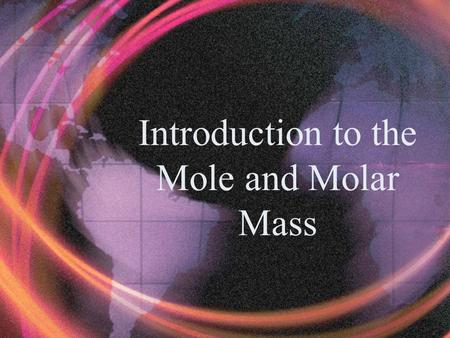 Introduction to the Mole and Molar Mass