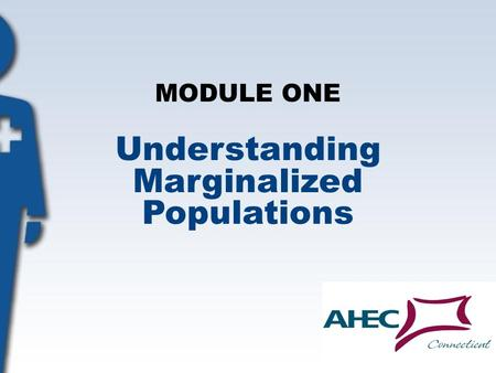 MODULE ONE Understanding Marginalized Populations.