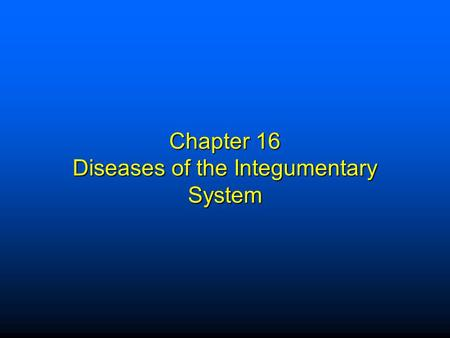 Chapter 16 Diseases of the Integumentary System. Elsevier items and derived items © 2009 by Saunders, an imprint of Elsevier Inc. 1 Structure and Functions.