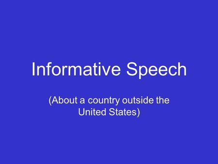 Informative Speech (About a country outside the United States)