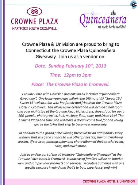 CROWNE PLAZA HOTEL & UNIVISION Crowne Plaza & Univision are proud to bring to Connecticut the Crowne Plaza Quinceañera Giveaway. Join us as a vendor on: