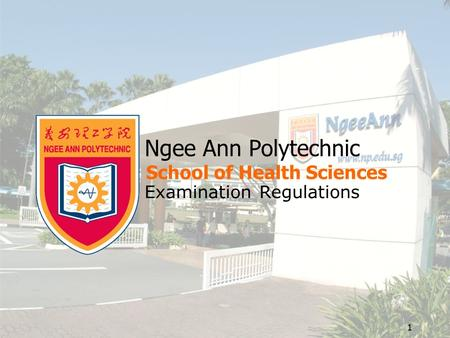 1 Ngee Ann Polytechnic School of Health Sciences Examination Regulations.