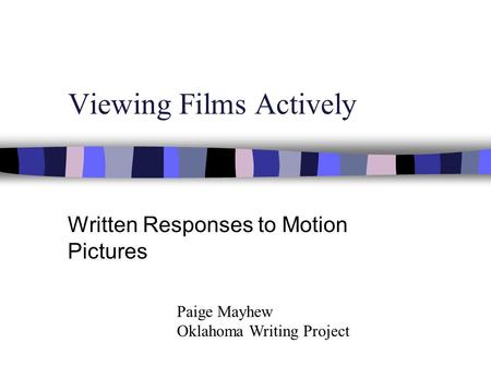 Viewing Films Actively Written Responses to Motion Pictures Paige Mayhew Oklahoma Writing Project.