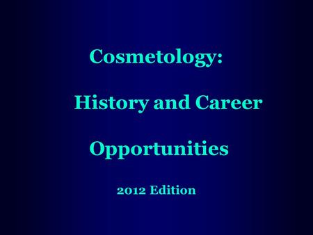 Cosmetology: History and Career Opportunities 2012 Edition.
