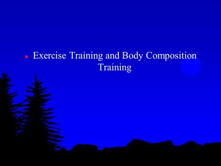 L Exercise Training and Body Composition Training.