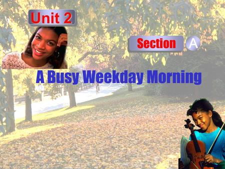 A Busy Weekday Morning Section A Unit 2 Video Understanding Watch this lead-in video clip and think about the following questions: Question 1: What's.
