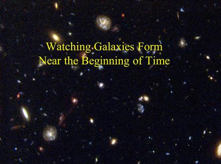 Watching Galaxies Form Near the Beginning of Time.