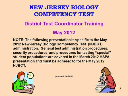 11 NEW JERSEY BIOLOGY COMPETENCY TEST District Test Coordinator Training May 2012 NOTE: The following presentation is specific to the May 2012 New Jersey.