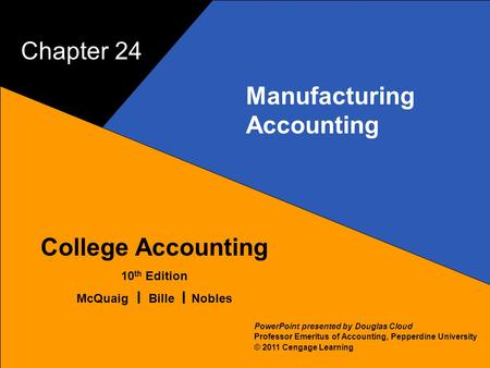 24–1 McQuaig Bille 1 College Accounting 10 th Edition McQuaig Bille Nobles © 2011 Cengage Learning PowerPoint presented by Douglas Cloud Professor Emeritus.