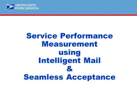 ® Service Performance Measurement using Intelligent Mail & Seamless Acceptance.