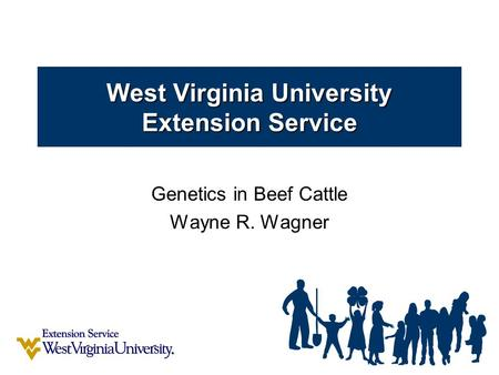 West Virginia University Extension Service Genetics in Beef Cattle Wayne R. Wagner.
