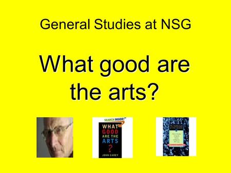 General Studies at NSG What good are the arts?. A2 Scientific and Cultural Domain question: Explain how two of the following creative activities contribute.
