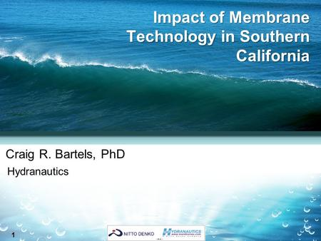 1 Impact of Membrane Technology in Southern California Craig R. Bartels, PhD Hydranautics.