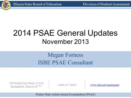 Prairie State Achievement Examination (PSAE) Illinois State Board of Education Division of Student Assessment 100 North First Street, E-216 Springfield,
