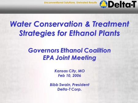 Water Conservation & Treatment Strategies for Ethanol Plants Governors Ethanol Coalition EPA Joint Meeting Kansas City, MO Feb 10, 2006 Bibb Swain, President.