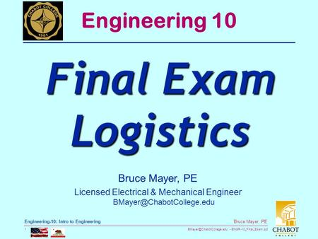 ENGR-10_Final_Exam.ppt 1 Bruce Mayer, PE Engineering-10: Intro to Engineering Bruce Mayer, PE Licensed Electrical & Mechanical.