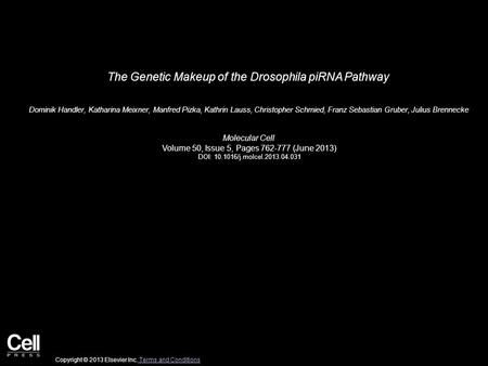 The Genetic Makeup of the Drosophila piRNA Pathway Dominik Handler, Katharina Meixner, Manfred Pizka, Kathrin Lauss, Christopher Schmied, Franz Sebastian.