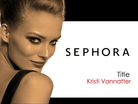 "Kristi Vannatter Title. Founded in 1969 ""Sephora"" combination of ""sephos"" - Greek for beauty and Tzipora – ""female bird"" in Hebrew Over 11,000 items featuring."