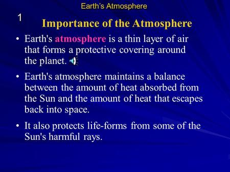 Importance of the Atmosphere Earth's atmosphere is a thin layer of air that forms a protective covering around the planet. Earth's atmosphere maintains.