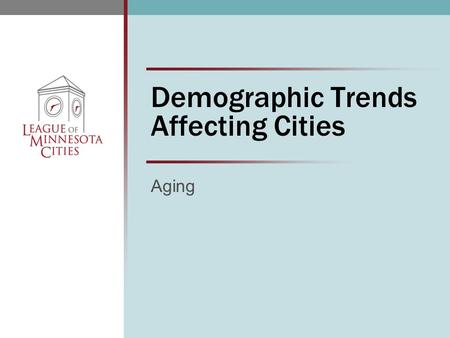 Demographic Trends Affecting Cities Aging. Outline  Trends  Implications for cities  Checklist for cities  Information resources.