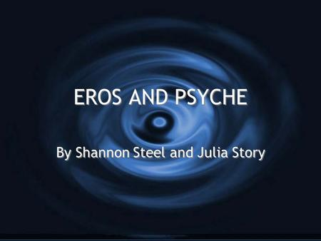 EROS AND PSYCHE By Shannon Steel and Julia Story.