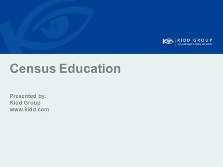 Census Education Presented by: Kidd Group www.kidd.com.