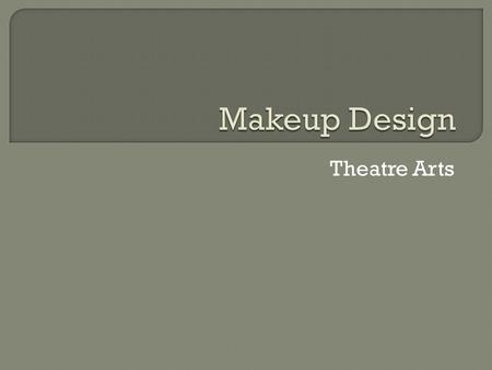 Theatre Arts.  What is stage makeup? Any cosmetic effect (including hair) that…  Enhances an actor's appearance  Changes an actor's appearance  What.