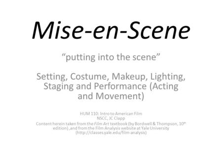"Mise-en-Scene ""putting into the scene"" Setting, Costume, Makeup, Lighting, Staging and Performance (Acting and Movement) HUM 110: Intro to American Film."