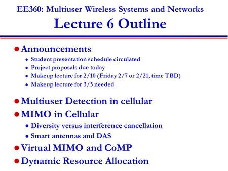 EE360: Multiuser Wireless Systems and Networks Lecture 6 Outline Announcements l Student presentation schedule circulated l Project proposals due today.