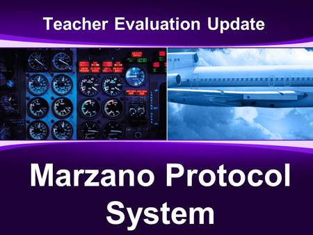 Teacher Evaluation Update Marzano Protocol System.