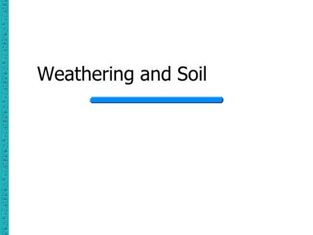 Weathering and Soil.