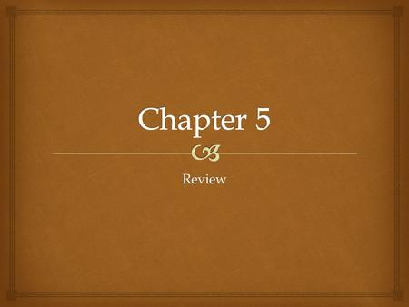 Chapter 5 Review.