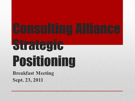 Consulting Alliance Strategic Positioning Breakfast Meeting Sept. 23, 2011.