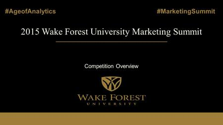 2015 Wake Forest University Marketing Summit Competition Overview #AgeofAnalytics #MarketingSummit.