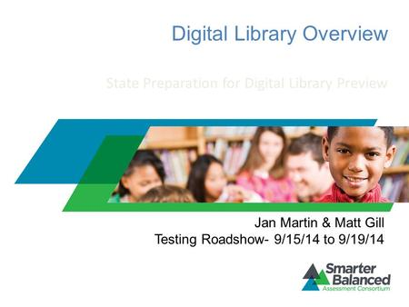Digital Library Overview State Preparation for Digital Library Preview Jan Martin & Matt Gill Testing Roadshow- 9/15/14 to 9/19/14.