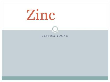 JESSICA YOUNG Zinc. Structure & Properties Zn Atomic number: 30 5 Stable isotopes  Zn 64, Zn 66, Zn 67, Zn 68, Zn 70 Many radio isotopes  Zn 65, Zn.
