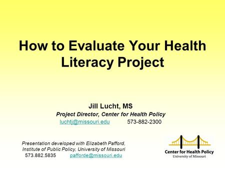 How to Evaluate Your Health Literacy Project Jill Lucht, MS Project Director, Center for Health Policy