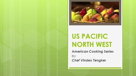 US PACIFIC NORTH WEST American Cooking Series by Chef Vindex Tengker.