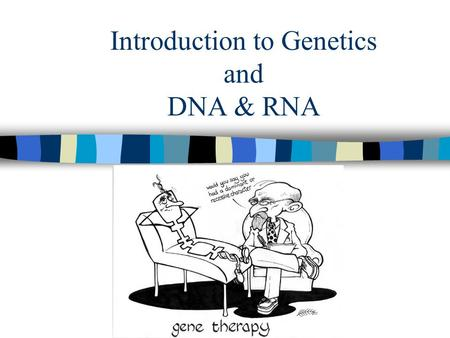 Introduction to Genetics and DNA & RNA. What is Genetics? Genetics - The study of heredity Genes - set of characteristics inherited from your parents.