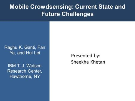 Presented by: Sheekha Khetan. Mobile Crowdsensing - individuals with sensing and computing devices collectively share information to measure and map phenomena.