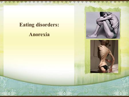 Eating disorders: Anorexia View 1 Society's promotion of a thin body causes women to develop a distorted body image which can lead to anorexia. View.