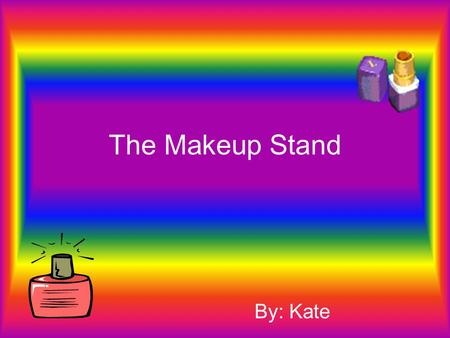 The Makeup Stand By: Kate. When everyone saw that there was going to be a makeup stand across from the field they all sat on benches and stared.