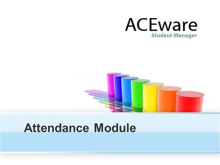 Attendance Module. After we take attendance... What will the Attendance Module do for you? Getting things going (setup) Recording Attendance Custom Records.
