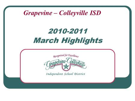 2010-2011 March Highlights Grapevine – Colleyville ISD.
