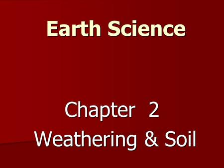 Chapter 2 Weathering & Soil